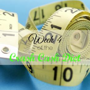 Week 4 of the Crash CashDiet