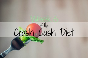 Week 6 of the Crash Cash Diet