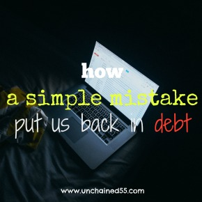 How a simple mistake put us back in debt